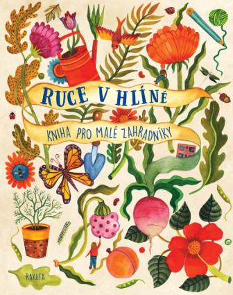 Ruce v hlíně: Kniha pro malé zahradníky