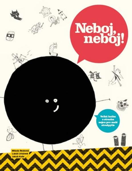 Neboj, neboj!: Velká kniha o strachu nejen pro malé strašpytle